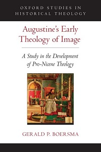 G.P. Boersma: Augustine's Early Theology of Image