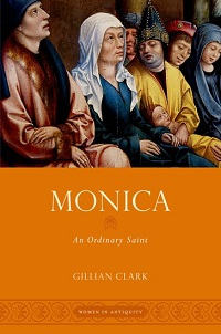 Gillian Clark: Monica - an Ordinary Saint