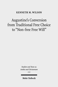 Kenneth M. Wilson: Augustine's Conversion from Traditional Choice to non-free Free Will